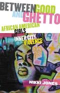 Between Good & Ghetto African American Girls & Inner City Violence