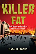 Killer Fat Media Medicine & Morals in the American Obesity Epidemic