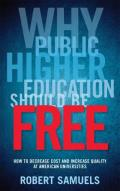 Why Public Higher Education Should Be Free How to Decrease Cost & Increase Quality at American Universities