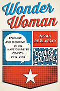 Wonder Woman: Bondage and Feminism in the Marston/Peter Comics, 1941-1948