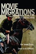 Movie Migrations: Transnational Genre Flows and South Korean Cinema