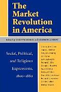 Market Revolution in America Social Political & Religious Expressions 1800 1880