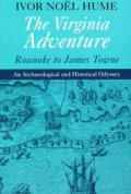 Virginia Adventure Roanoke to James Towne An Archaeological & Historical Odyssey