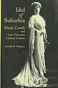 Idol of Suburbia: Marie Corelli and Late-Victorian Literary Culture