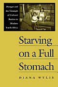 Starving on a Full Stomach Starving on a Full Stomach: Hunger and the Triumph of Cultural Racism in Modern South Afhunger and the Triumph of Cultural