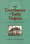 The Courthouses of Early Virginia: An Architectural History
