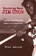 Brushing Back Jim Crow The Integration of Minor League Baseball in the American South