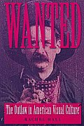 Wanted: The Outlaw in American Visual Culture