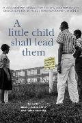 A Little Child Shall Lead Them: A Documentary Account of the Struggle for School Desegregation in Prince Edward County, Virginia