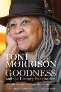 Goodness & the Literary Imagination Harvards 95th Ingersoll Lecture with Essays on Morrisons Moral & Religious Vision