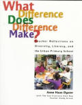 What Difference Does Difference Make?: Teacher Reflections on Diversity, Literacy, & the Urban Primary School