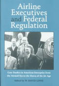Airline Executives Federal Regulation Case Studies in American Enterprise from