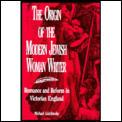 Origin of the Modern Jewish Woman Writer Romance & Reform in Victorian England
