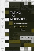 Tilting at Mortality: Narrative Strategies in Joseph Heller's Fiction