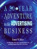 50 Year Adventure in the Advertising Business