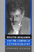 Walter Benjamin and the Corpus of Autobiography