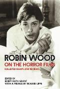 Robin Wood on the Horror Film: Collected Essays and Reviews