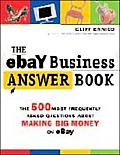 eBay Business Answer Book The 350 Most Frequently Asked Questions about Making Big Money on eBay