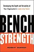 Bench Strength Developing the Depth & Versatility of Your Organizations Leadership Talent