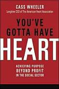 Youve Gotta Have Heart Achieving Purpose Beyond Profit in the Social Sector