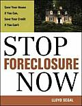 Stop Foreclosure Now The Complete Guide to Saving Your Home & Your Credit