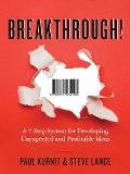 Breakthrough A 7 Step System for Developing Unexpected & Profitable Ideas