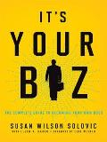 Its Your Biz The Complete Guide to Becoming Your Own Boss