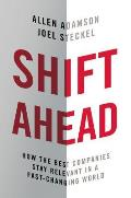 Shift Ahead How the Best Companies Stay Relevant in a Fast Changing World