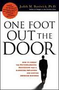One Foot Out the Door How to Combat the Psychological Recession Thats Alienating Employees & Hurting American Business