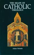 Shape of Catholic Theology An Introduction to Its Sources Principles & History