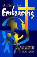 A Time for Embracing: Reclaiming Reconciliation