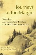Journeys at the Margin: Towards an Autobiographical Theology in American-Asian Perspective