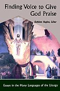 Finding Voice to Give God Praise: Essays in the Many Languages of the Liturgy