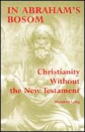In Abrahams Bosom Christianity Without