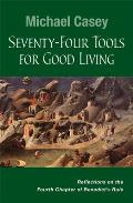 Seventy Four Tools For Good Living Reflections On Chapter 4 Of Benedicts Rule