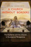 Church Without Borders The Eucharist & the Church in Ecumenical Perspective