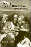 Bearing Fruit in Due Season Feminist Hermeneutics & the Bible in Worship