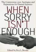 When Sorry Isn't Enough: The Controversy Over Apologies and Reparations for Human Injustice