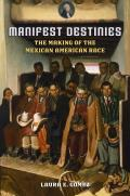 Manifest Destinies The Making of the Mexican American Race