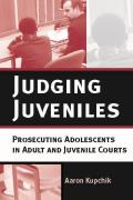 Judging Juveniles Prosecuting Adolescents in Adult & Juvenile Courts