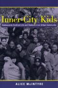 Inner City Kids: Adolescents Confront Life and Violence in an Urban Community