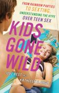 Kids Gone Wild From Rainbow Parties to Sexting Understanding the Hype Over Teen Sex