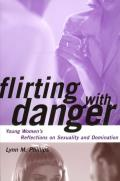Flirting with Danger: Young Women's Reflections on Sexuality and Domination