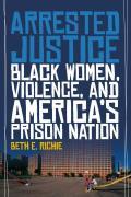 Arrested Justice: Black Women, Violence, and Americaas Prison Nation