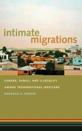 Intimate Migrations: Gender, Family, and Illegality Among Transnational Mexicans