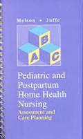 Pediatric & Postpartum Home Health Nursing: Assessment and Care Planning