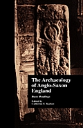 The Archaeology of Anglo-Saxon England: Basic Readings