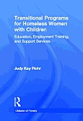 Transitional Programs for Homeless Women with Children: Education, Employment Training, and Support Services (Children of Poverty)
