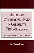 American Commercial Banks in Corporate Finance: 1924-1941: A Study in Banking Concentrations (Garland Studies in the Financial Sector of the Economy)