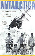 Antarctica Firsthand Accounts of Exploration & Endurance